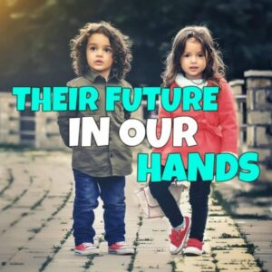 Their Future in our Hands